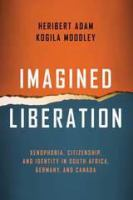 Imagined liberation : xenophobia, citizenship, and identity in South Africa, Germany, and Canada