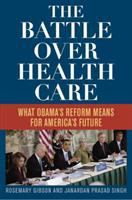 Battle over Health Care : What Obama's Reform Means for America's Future