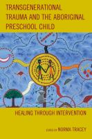 Transgenerational trauma and the Aboriginal preschool child : healing through intervention