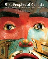 First peoples of Canada : masterworks from the Canadian Museum of Civilization