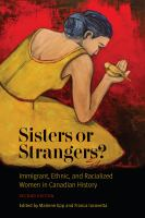 Sisters or strangers? : immigrant, ethnic and racialized women in Canadian history