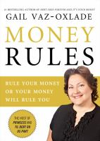 Money rules : rule your money, or your money will rule you