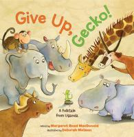 Give Up, Gecko! A Folktale from Uganda