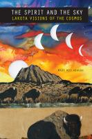 The spirit and the sky : Lakota visions of the cosmos