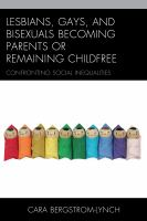 Lesbians, gays, and bisexuals becoming parents or remaining childfree : confronting social inequalities