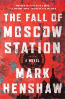 The Fall of Moscow Station : A Novel