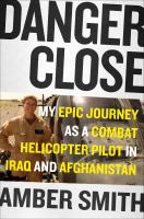 Danger Close : A Female Kiowa Helicopter Pilot in Iraq and Afghanistan