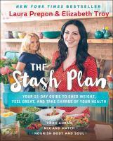 The Stash Plan : 21 Days to a Stronger, Healthier, Fat Burning New You