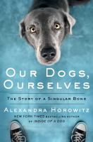 Our dogs, ourselves : how we live with dogs now
