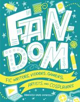 Fandom : FIC Writers, Vidders, Gamers, Artists, and Cosplayers