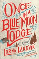 Once in a Blue Moon Lodge : A Novel