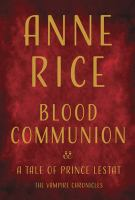 Blood Communion:  a Tale of Prince Lestat