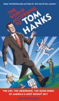World According to Tom Hanks:  the Life, Obsessions, the Good Deeds of America's Most Decent Guy