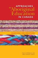 Approaches to Aboriginal education in Canada : searching for solutions /