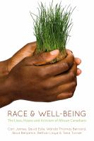 Race & well-being : the lives, hopes, and activism of African Canadians