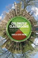 Colonized classrooms : racism, trauma and resistance in post-secondary education