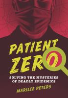 Patient Zero : Solving the Mysteries of Deadly Epidemics