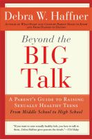 Beyond the Big Talk: Every Parent's Guide to Raising Sexually Healthy Teens - From Middle School to High School and Beyond
