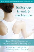 Healing Yoga for Neck and Shoulder Pain : Easy, Effective Practices for Releasing Tension and Relieving Pain