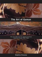 The Art of Gaman: Arts and Crafts from the Japanese American Internment Camps