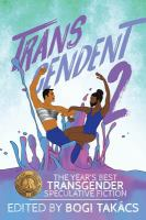 transcendent 2 : the year's best transgender speculative fiction