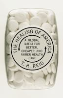 The Healing of America : A Global Quest for Better, Cheaper, and Fairer Health Care