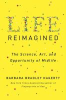 Life Reimagined : The Science, Art, and Opportunity of Midlife