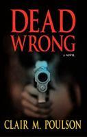 Dead Wrong: A Novel