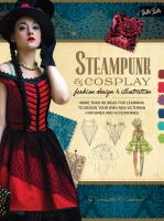 Steampunk & cosplay : fashion design & illustration