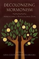 Decolonizing Mormonism:  Approaching a Postcolonial Zion