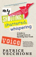 Title	My shouting, shattered, whispering voice : a guide to writing poetry and speaking your truth