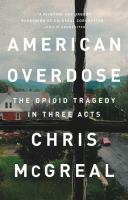 American Overdose:  the Opoid Tragedy in Three Acts
