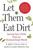 Let Them Eat Dirt : Saving Our Children from an Oversanitized World