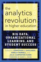 The analytics revolution in higher education : big data, organizational learning, and student succes
