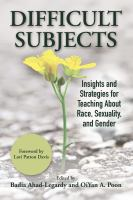 Difficult subjects : insights and strategies for teaching about race, sexuality, and gender