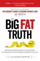 The Big Fat Truth: Behind the Scenes Secrets to Weight Loss