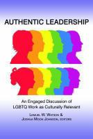 Authentic leadership : an engaged discussion of LGBTQ work as culturally relevant