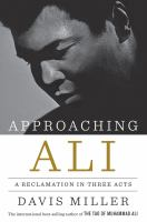 Approaching Ali : A Reclamation in Three Acts