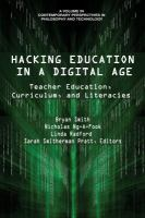 Hacking education in a digital age : teacher education, curriculum, and literacies