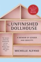 The unfinished dollhouse : a memoir of gender and identity