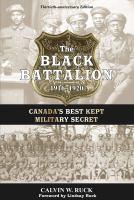 The black battalion : 1916-1920 : Canada's best kept military secret