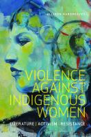 Violence against Indigenous women : literature, activism, resistance