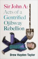 Sir John A : acts of a gentrified Ojibway rebellion