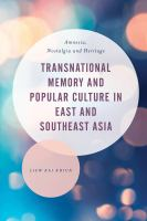 Transnational memory and popular culture in East and Southeast Asia : amnesia, nostalgia and heritage