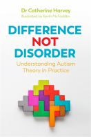 Difference not disorder : understanding autism theory in practice