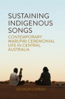 Sustaining Indigenous Songs : Contemporary Warlpiri Ceremonial Life in Central Australia