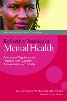 Reflective practice in mental health : advanced psychosocial practice with children, adolescents and adults