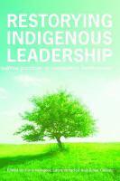 Restorying indigenous leadership : wise practices in community development