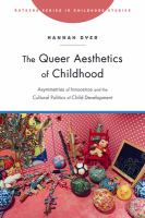 The queer aesthetics of childhood : asymmetries of innocence and the cultural politics of child development