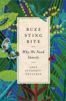 Buzz, sting, bite : why we need insects